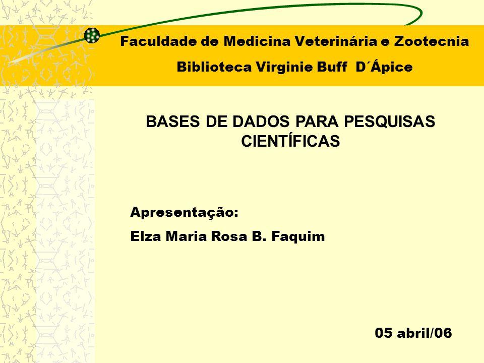 Faculdade de Medicina Veterinária e Zootecnia Biblioteca Virginie Buff D´Ápice BASES DE DADOS PARA PESQUISAS CIENTÍFICAS Apresentação: Elza Maria Rosa