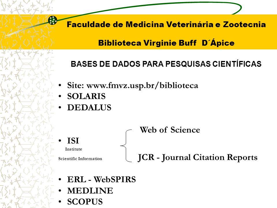 BASES DE DADOS PARA PESQUISAS CIENTÍFICAS Site: www.fmvz.usp.br/biblioteca SOLARIS DEDALUS Web of Science ISI Institute Scientific Information JCR - J