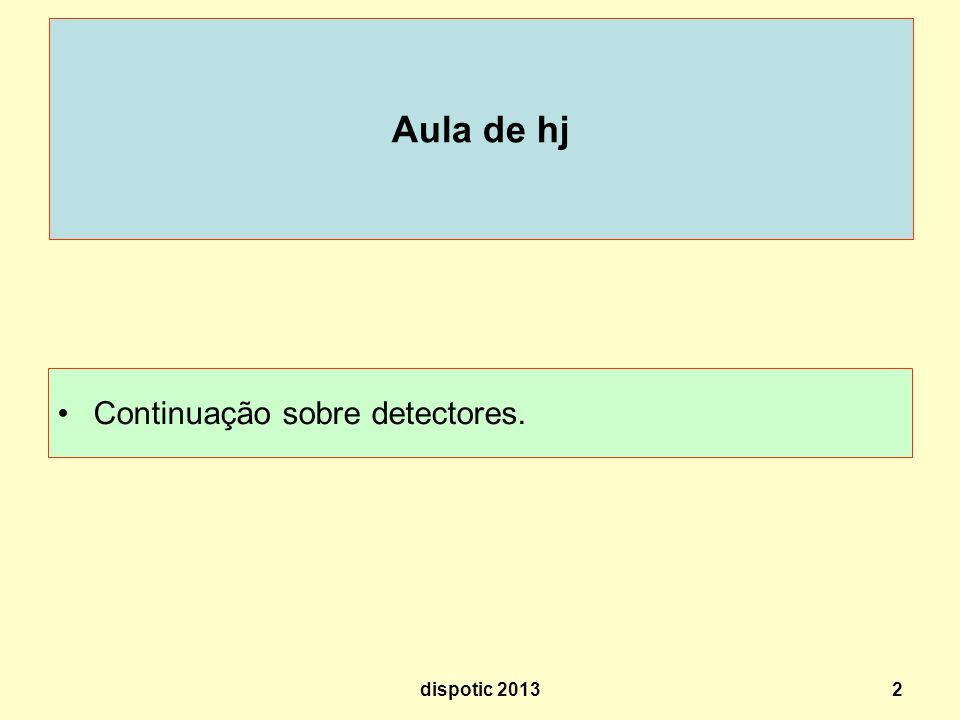 Aula de hj Continuação sobre detectores. dispotic 20132