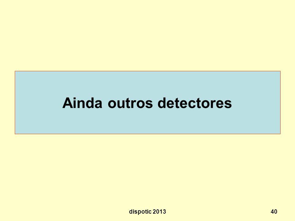 40 Ainda outros detectores dispotic 2013