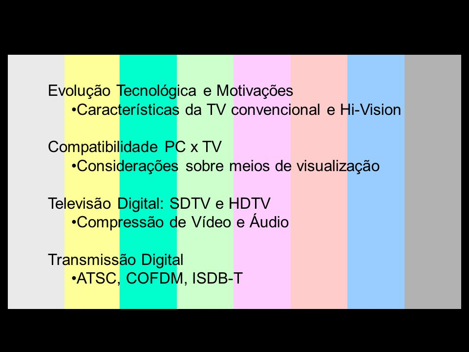 G.S 2008 23 Dimensões Ideais da Tela 75 x 130 cm (60)30 x 40 cm (20)2,5 m 100 x 190 cm (85)45 x 60 cm (29)3,5 m 150 x 260 cm (120)61 x 82 cm (40)5 m 48 x 85 cm (38)21 x 28 cm (14)1,6 m 23 x 45 cm (20)10 x 13 cm (6)80 cm HDTVTV ConvencionalDistância de Observação
