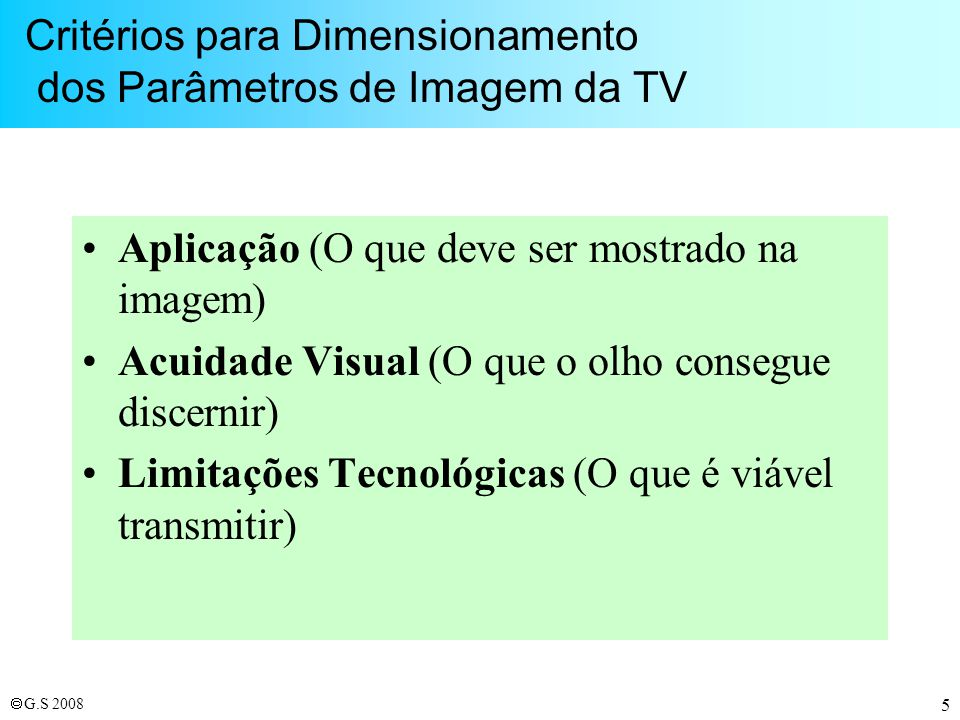 G.S 2008 Padrão ITU-T H.264 –Finalizado em Março de 2003 e aprovado pelo ITU-T em Maio de 2003 –Padrão Internacional 14496-10 ou MPEG-4 part 10 AVC (Advanced Video Coder) do ISO/IEC –Complexidade computacional: ~5x MPEG-2 –Ganho de até 50% na taxa de bits em relação ao MPEG-2