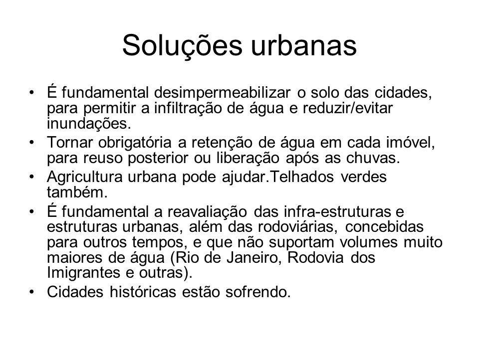 Soluções urbanas É fundamental desimpermeabilizar o solo das cidades, para permitir a infiltração de água e reduzir/evitar inundações. Tornar obrigató