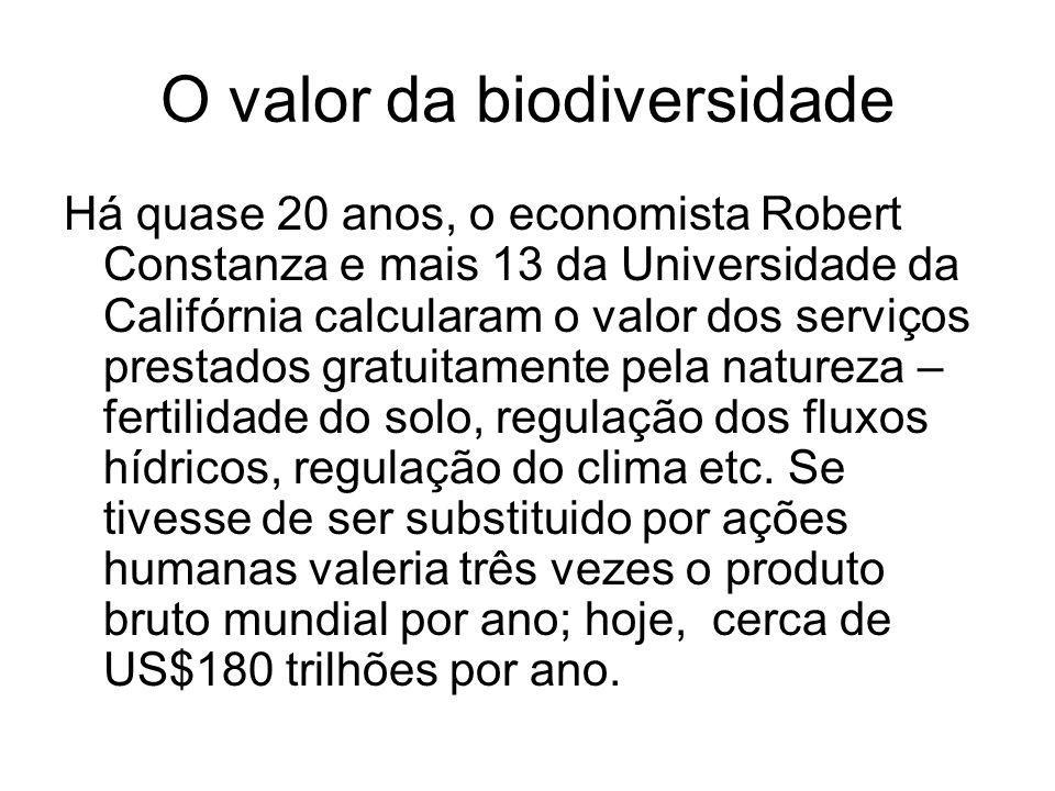 O valor da biodiversidade Há quase 20 anos, o economista Robert Constanza e mais 13 da Universidade da Califórnia calcularam o valor dos serviços pres
