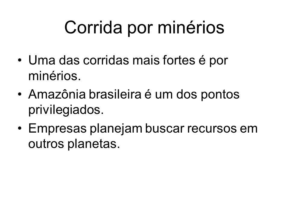 Corrida por minérios Uma das corridas mais fortes é por minérios. Amazônia brasileira é um dos pontos privilegiados. Empresas planejam buscar recursos