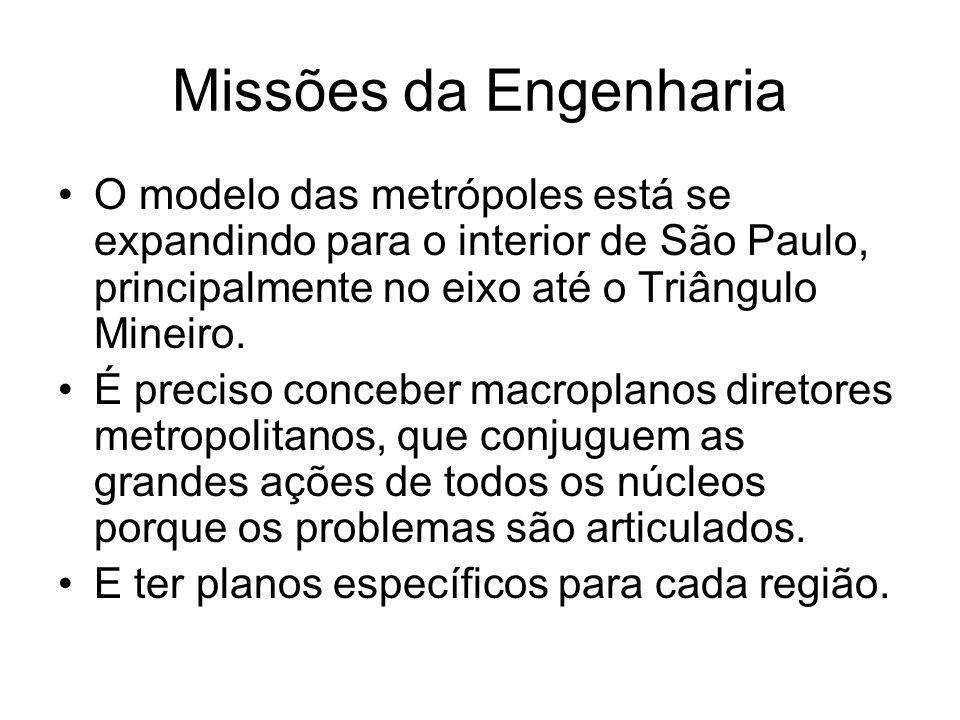 Missões da Engenharia O modelo das metrópoles está se expandindo para o interior de São Paulo, principalmente no eixo até o Triângulo Mineiro. É preci