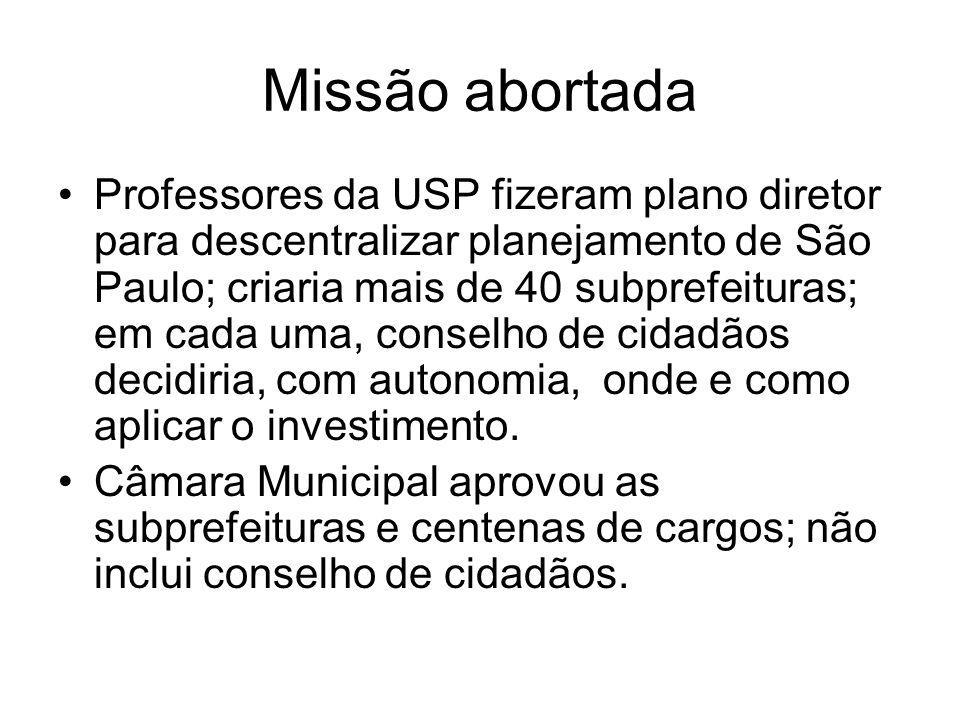 Missão abortada Professores da USP fizeram plano diretor para descentralizar planejamento de São Paulo; criaria mais de 40 subprefeituras; em cada uma