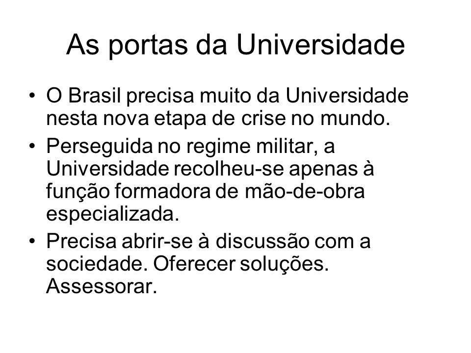 As portas da Universidade O Brasil precisa muito da Universidade nesta nova etapa de crise no mundo. Perseguida no regime militar, a Universidade reco