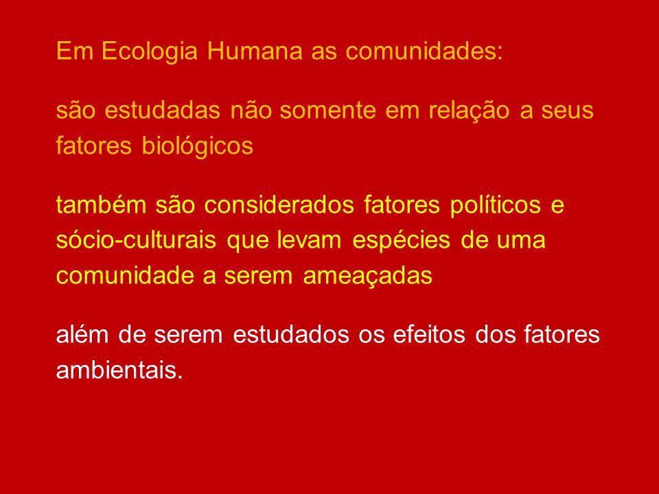 Em Ecologia Humana as comunidades: são estudadas não somente em relação a seus fatores biológicos também são considerados fatores políticos e sócio-cu