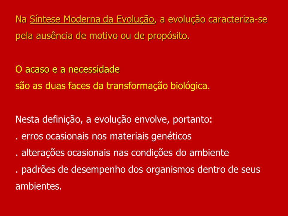Na Síntese Moderna da Evolução, a evolução caracteriza-se pela ausência de motivo ou de propósito. acaso e a necessidade Na Síntese Moderna da Evoluçã