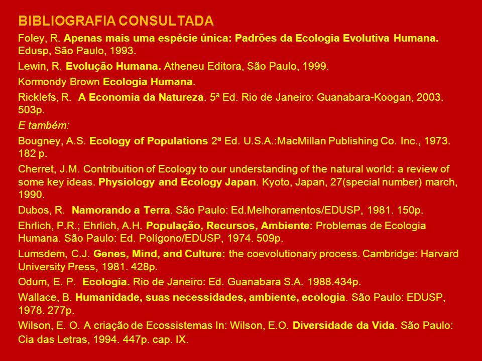BIBLIOGRAFIA CONSULTADA Foley, R. Apenas mais uma espécie única: Padrões da Ecologia Evolutiva Humana. Edusp, São Paulo, 1993. Lewin, R. Evolução Huma