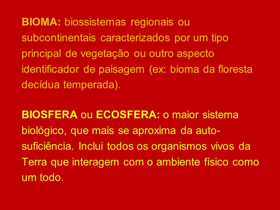 BIOMA: biossistemas regionais ou subcontinentais caracterizados por um tipo principal de vegetação ou outro aspecto identificador de paisagem (ex: bio