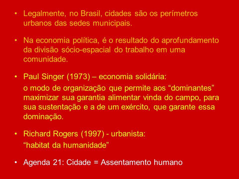 Legalmente, no Brasil, cidades são os perímetros urbanos das sedes municipais. Na economia política, é o resultado do aprofundamento da divisão sócio-