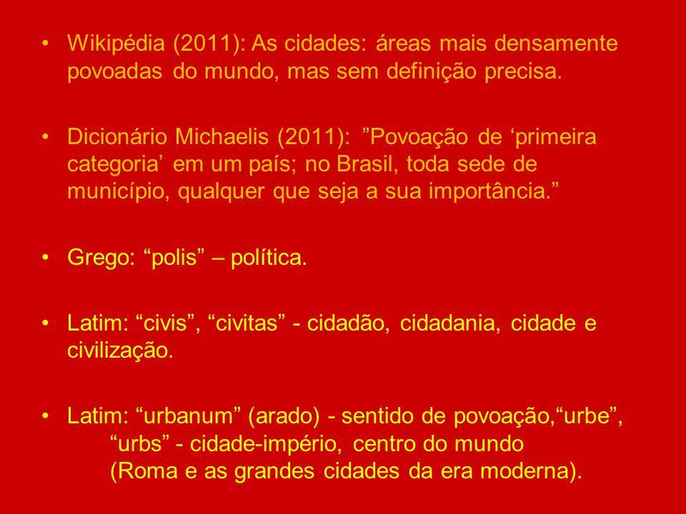 Wikipédia (2011): As cidades: áreas mais densamente povoadas do mundo, mas sem definição precisa. Dicionário Michaelis (2011): Povoação de primeira ca