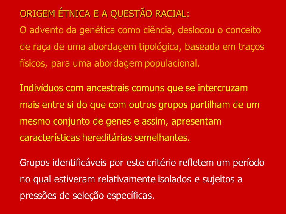 ORIGEM ÉTNICA E A QUESTÃO RACIAL: ORIGEM ÉTNICA E A QUESTÃO RACIAL: O advento da genética como ciência, deslocou o conceito de raça de uma abordagem t