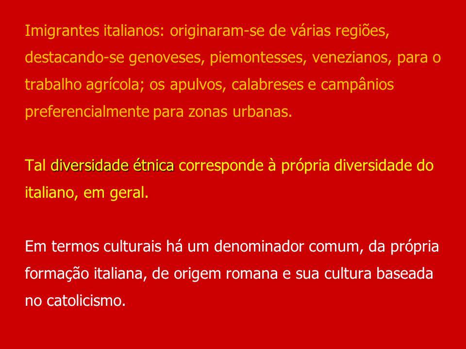 diversidade étnica Imigrantes italianos: originaram-se de várias regiões, destacando-se genoveses, piemontesses, venezianos, para o trabalho agrícola;