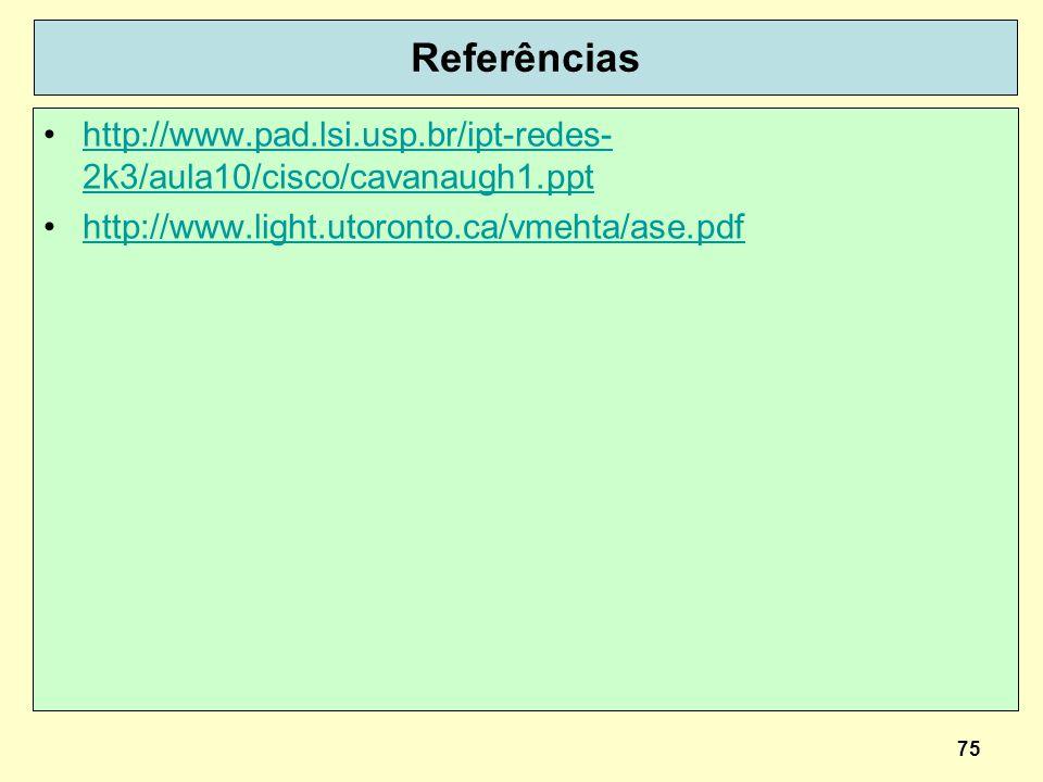 75 Referências http://www.pad.lsi.usp.br/ipt-redes- 2k3/aula10/cisco/cavanaugh1.ppthttp://www.pad.lsi.usp.br/ipt-redes- 2k3/aula10/cisco/cavanaugh1.pp