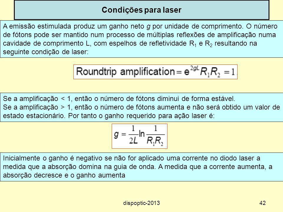 42 Condições para laser A emissão estimulada produz um ganho neto g por unidade de comprimento. O número de fótons pode ser mantido num processo de mú