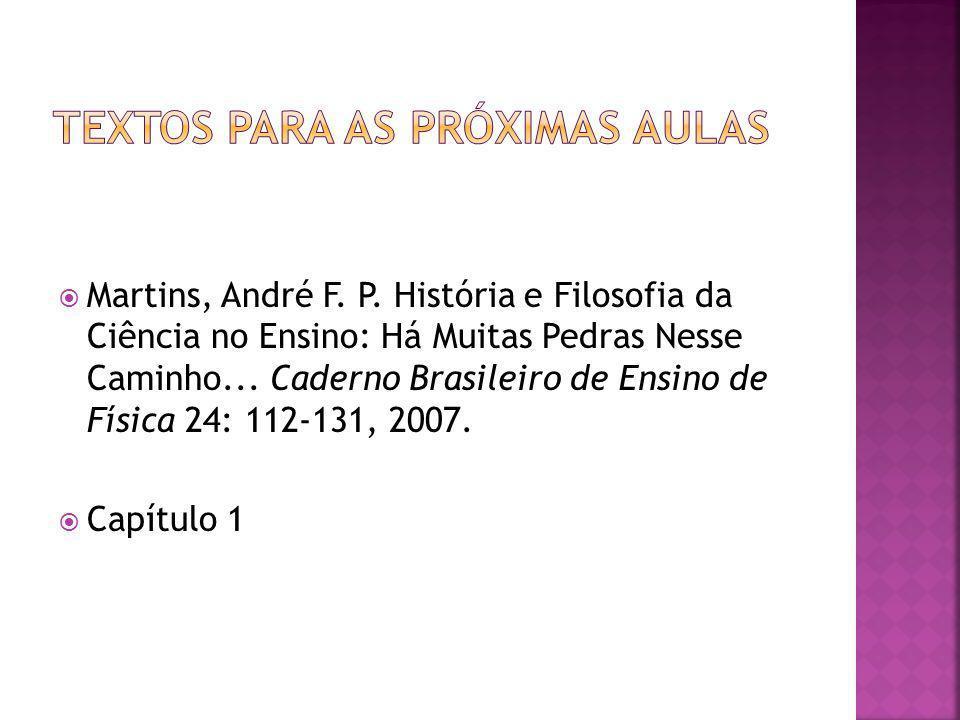 Martins, André F. P. História e Filosofia da Ciência no Ensino: Há Muitas Pedras Nesse Caminho... Caderno Brasileiro de Ensino de Física 24: 112-131,