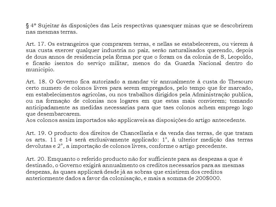 § 4º Sujeitar ás disposições das Leis respectivas quaesquer minas que se descobrirem nas mesmas terras. Art. 17. Os estrangeiros que comprarem terras,