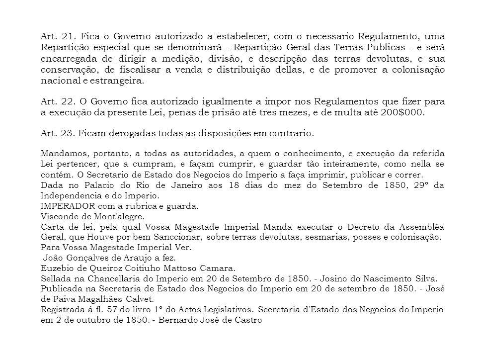 Art. 21. Fica o Governo autorizado a estabelecer, com o necessario Regulamento, uma Repartição especial que se denominará - Repartição Geral das Terra