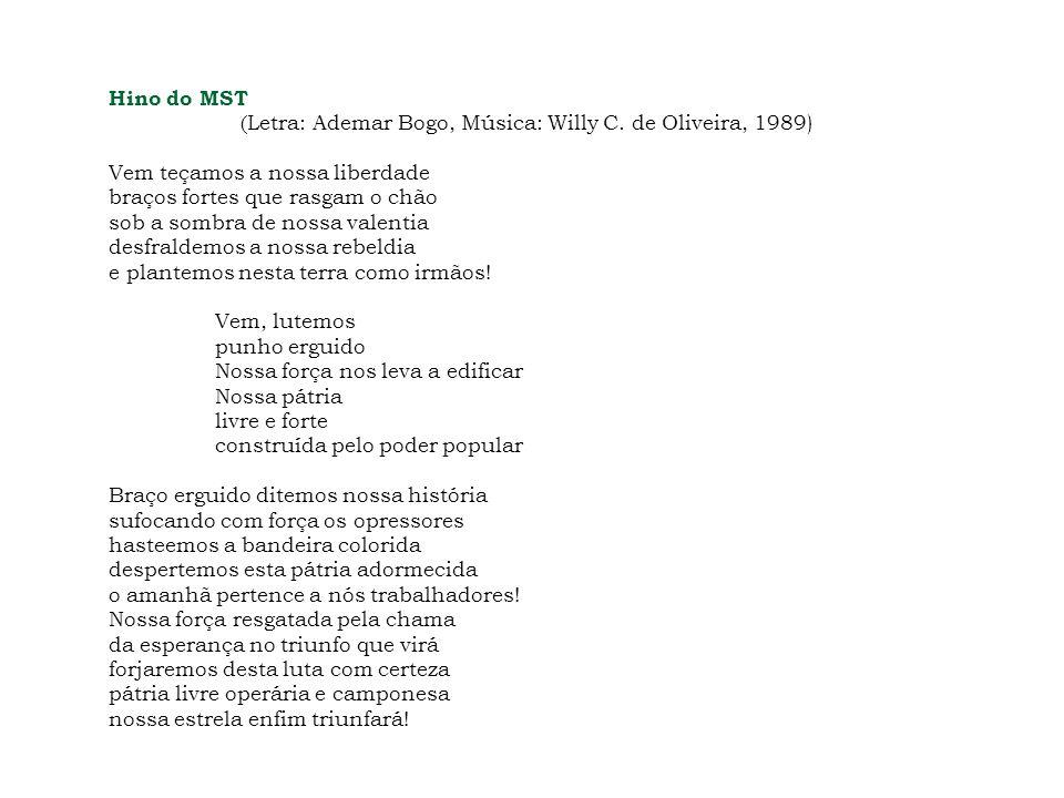 Hino do MST ( Letra: Ademar Bogo, Música: Willy C. de Oliveira, 1989) Vem teçamos a nossa liberdade braços fortes que rasgam o chão sob a sombra de no