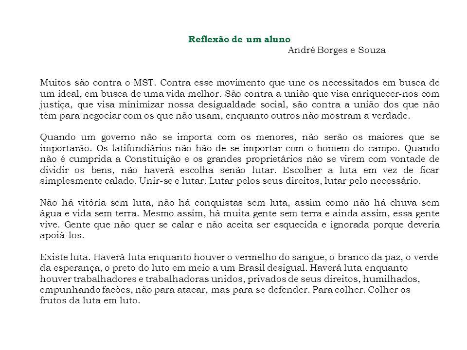 Reflexão de um aluno André Borges e Souza Muitos são contra o MST. Contra esse movimento que une os necessitados em busca de um ideal, em busca de uma