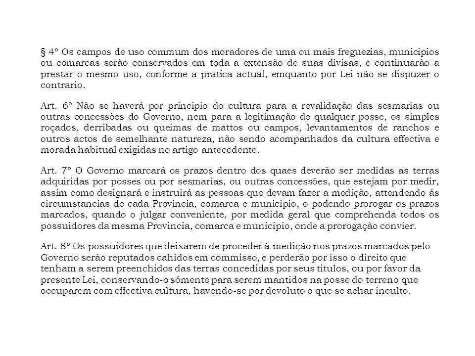 § 4º Os campos de uso commum dos moradores de uma ou mais freguezias, municipios ou comarcas serão conservados em toda a extensão de suas divisas, e c