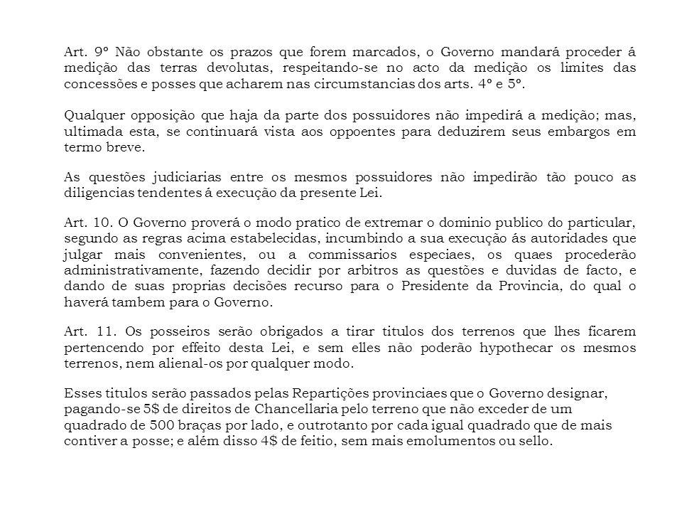 Art. 9º Não obstante os prazos que forem marcados, o Governo mandará proceder á medição das terras devolutas, respeitando-se no acto da medição os lim