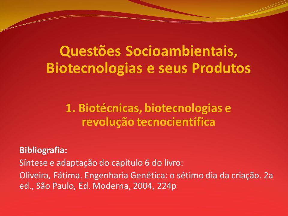 Questões Socioambientais, Biotecnologias e seus Produtos 1. Biotécnicas, biotecnologias e revolução tecnocientífica Bibliografia: Síntese e adaptação