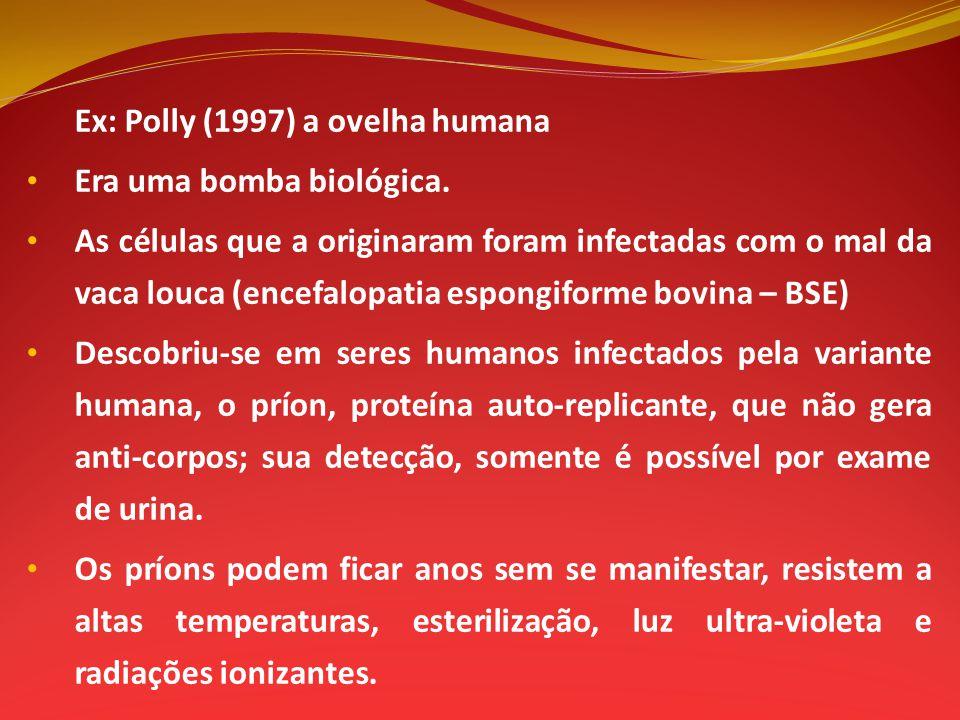 Ex: Polly (1997) a ovelha humana Era uma bomba biológica. As células que a originaram foram infectadas com o mal da vaca louca (encefalopatia espongif