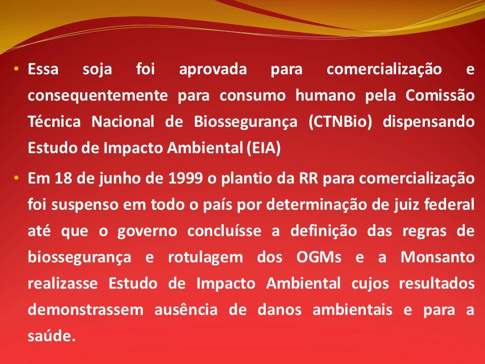 Essa soja foi aprovada para comercialização e consequentemente para consumo humano pela Comissão Técnica Nacional de Biossegurança (CTNBio) dispensand