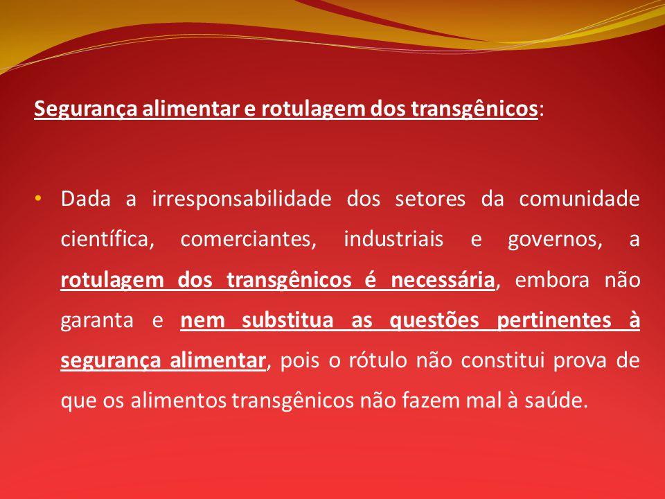 Segurança alimentar e rotulagem dos transgênicos: Dada a irresponsabilidade dos setores da comunidade científica, comerciantes, industriais e governos