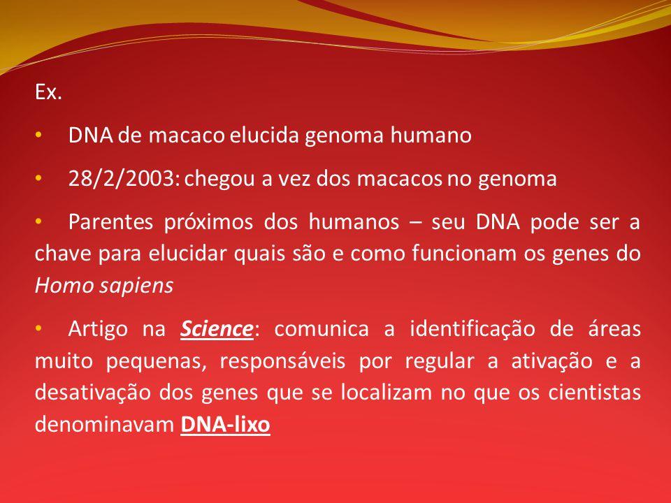 Ex. DNA de macaco elucida genoma humano 28/2/2003: chegou a vez dos macacos no genoma Parentes próximos dos humanos – seu DNA pode ser a chave para el