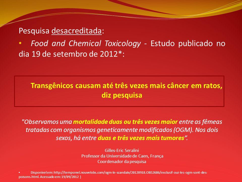 Pesquisa desacreditada: Food and Chemical Toxicology - Estudo publicado no dia 19 de setembro de 2012*: Transgênicos causam até três vezes mais câncer