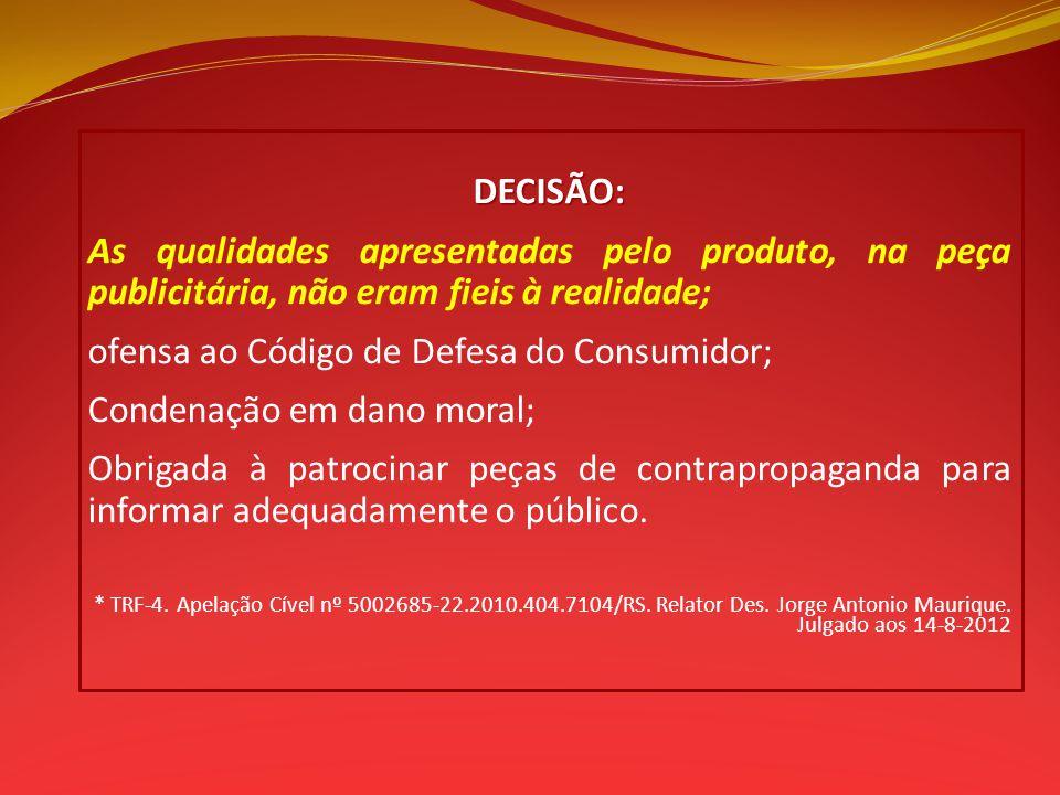 DECISÃO: As qualidades apresentadas pelo produto, na peça publicitária, não eram fieis à realidade; ofensa ao Código de Defesa do Consumidor; Condenaç