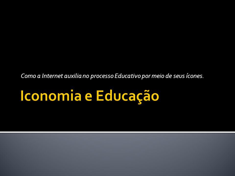 Como a Internet auxilia no processo Educativo por meio de seus ícones.