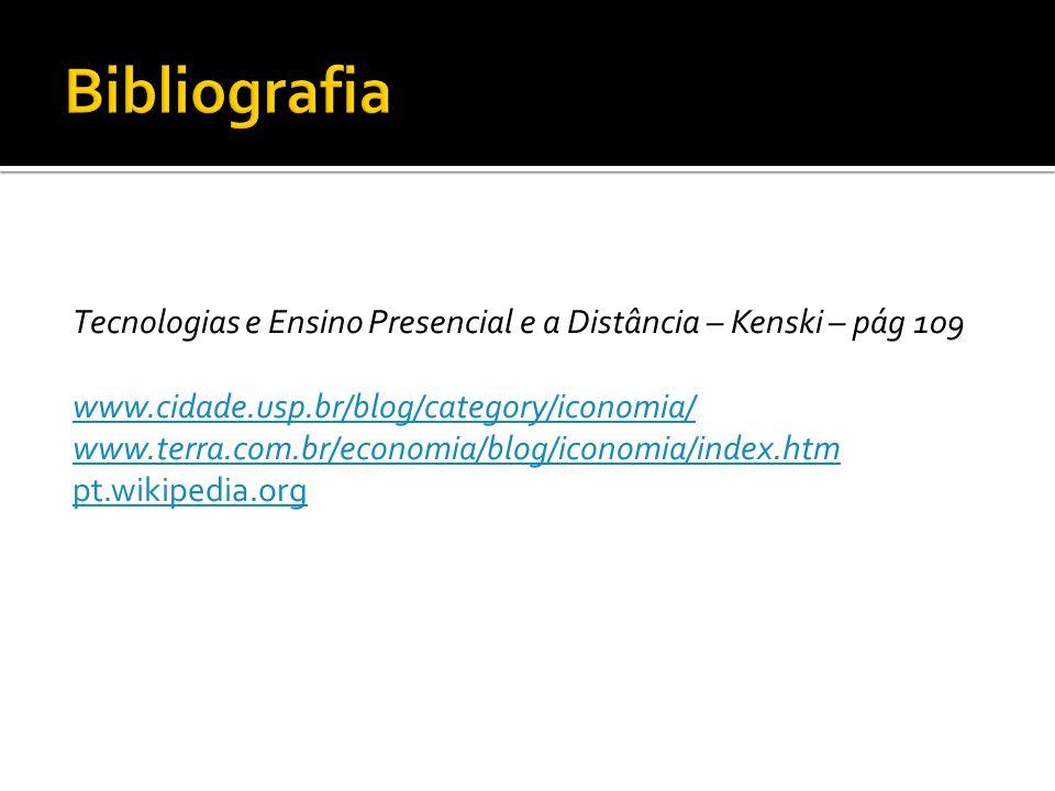 Tecnologias e Ensino Presencial e a Distância – Kenski – pág 109 www.cidade.usp.br/blog/category/iconomia/ www.terra.com.br/economia/blog/iconomia/ind