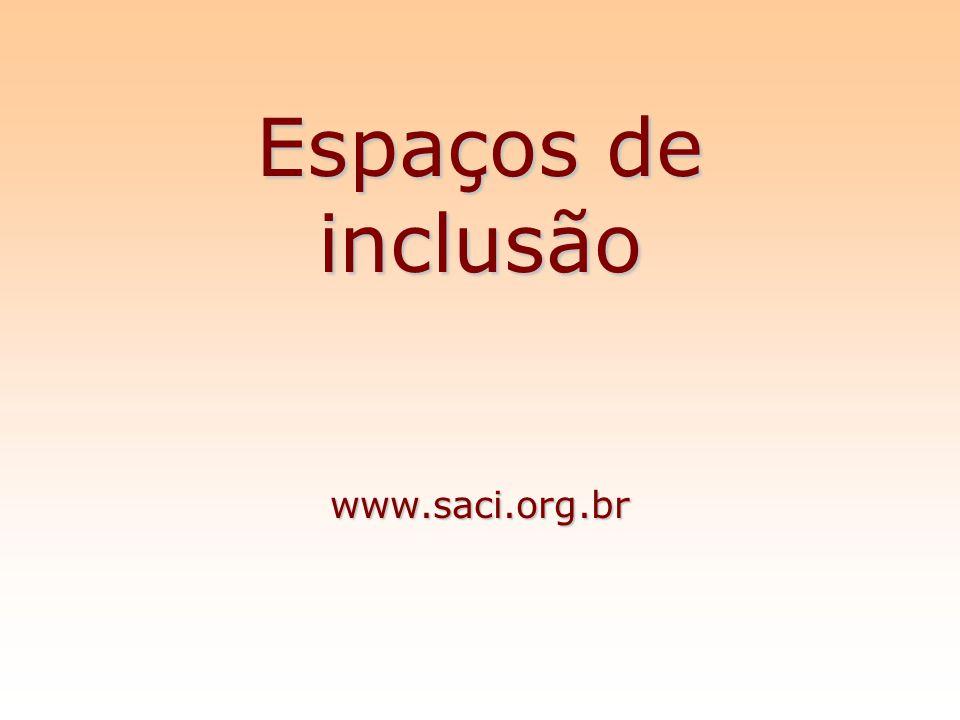 Espaços de inclusão www.saci.org.br