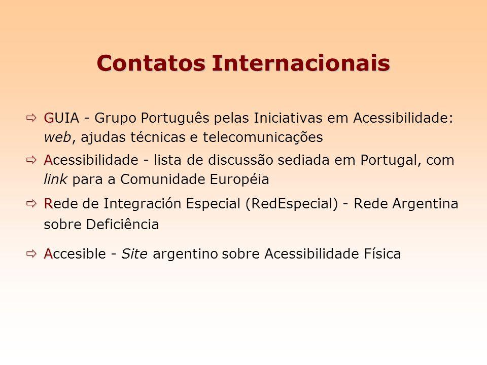Contatos Internacionais G GUIA - Grupo Português pelas Iniciativas em Acessibilidade: web, ajudas técnicas e telecomunicações A Acessibilidade - lista