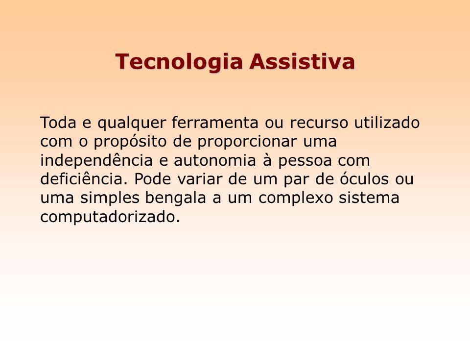 Tecnologia Assistiva Toda e qualquer ferramenta ou recurso utilizado com o propósito de proporcionar uma independência e autonomia à pessoa com defici