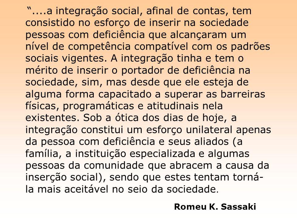 ....a integração social, afinal de contas, tem consistido no esforço de inserir na sociedade pessoas com deficiência que alcançaram um nível de compet