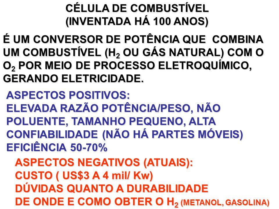 CÉLULA DE COMBUSTÍVEL (INVENTADA HÁ 100 ANOS) É UM CONVERSOR DE POTÊNCIA QUE COMBINA UM COMBUSTÍVEL (H 2 OU GÁS NATURAL) COM O O 2 POR MEIO DE PROCESSO ELETROQUÍMICO, GERANDO ELETRICIDADE.