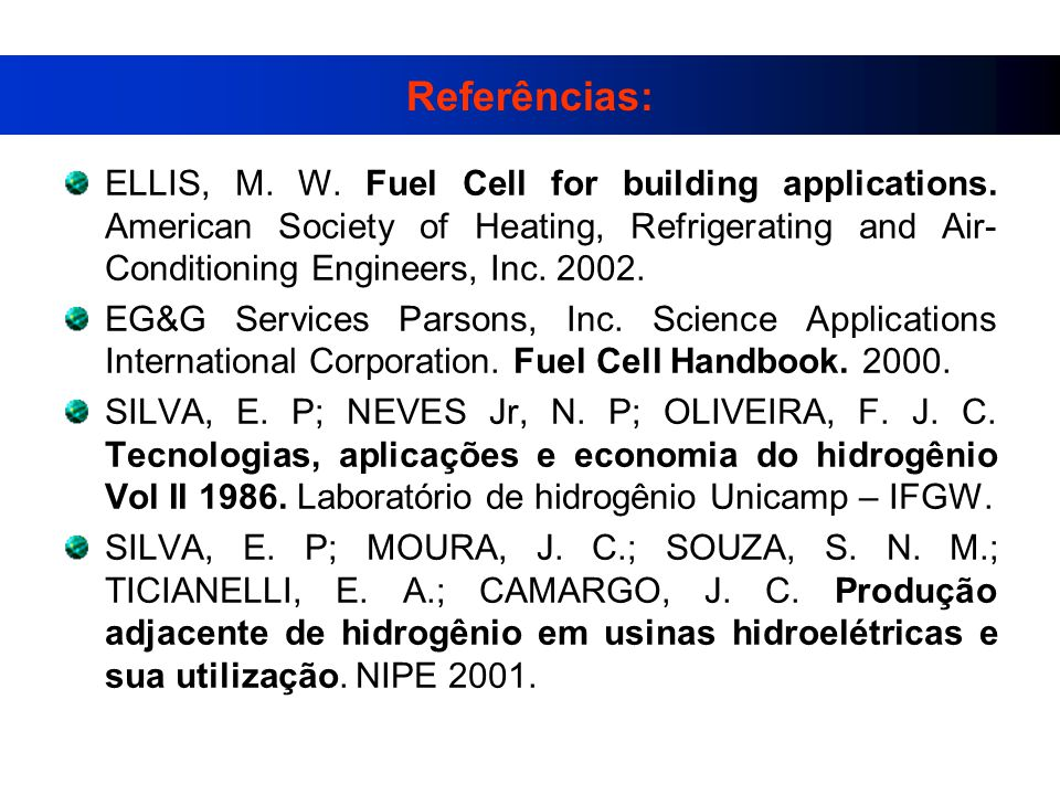 Referências: ELLIS, M. W. Fuel Cell for building applications. American Society of Heating, Refrigerating and Air- Conditioning Engineers, Inc. 2002.