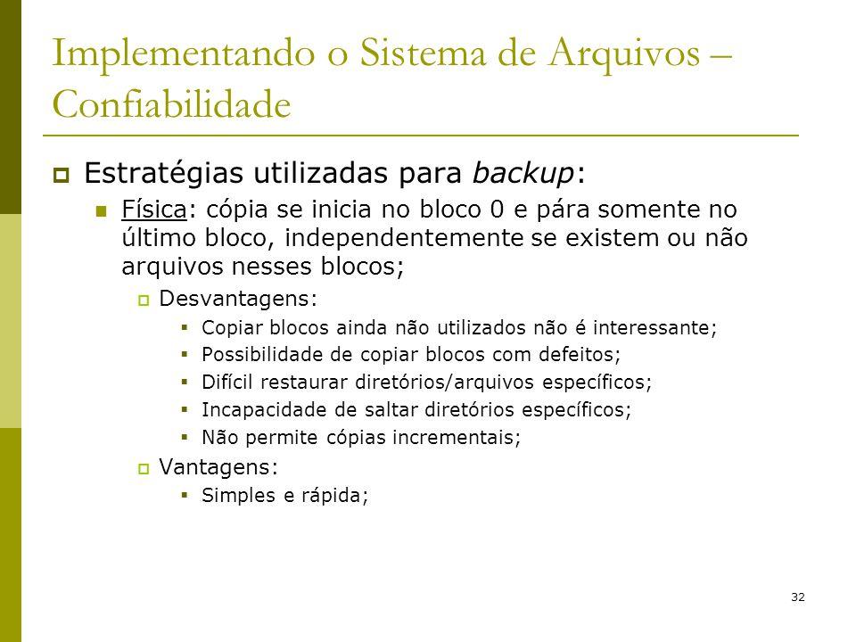 32 Implementando o Sistema de Arquivos – Confiabilidade Estratégias utilizadas para backup: Física: cópia se inicia no bloco 0 e pára somente no últim