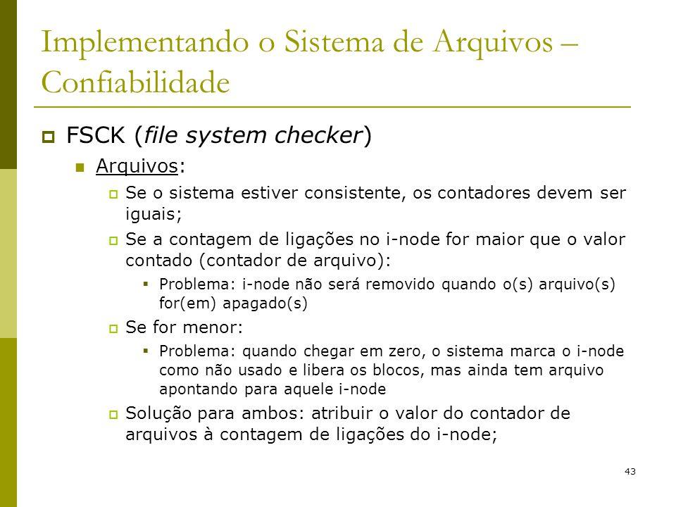 43 Implementando o Sistema de Arquivos – Confiabilidade FSCK (file system checker) Arquivos: Se o sistema estiver consistente, os contadores devem ser