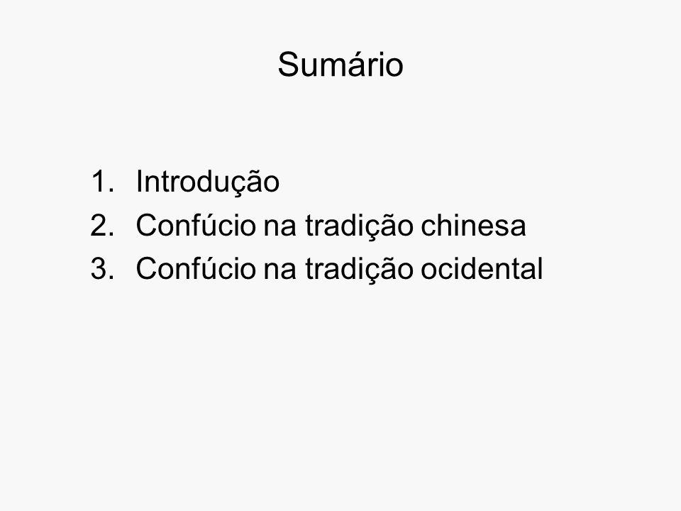 Sumário 1.Introdução 2.Confúcio na tradição chinesa 3.Confúcio na tradição ocidental
