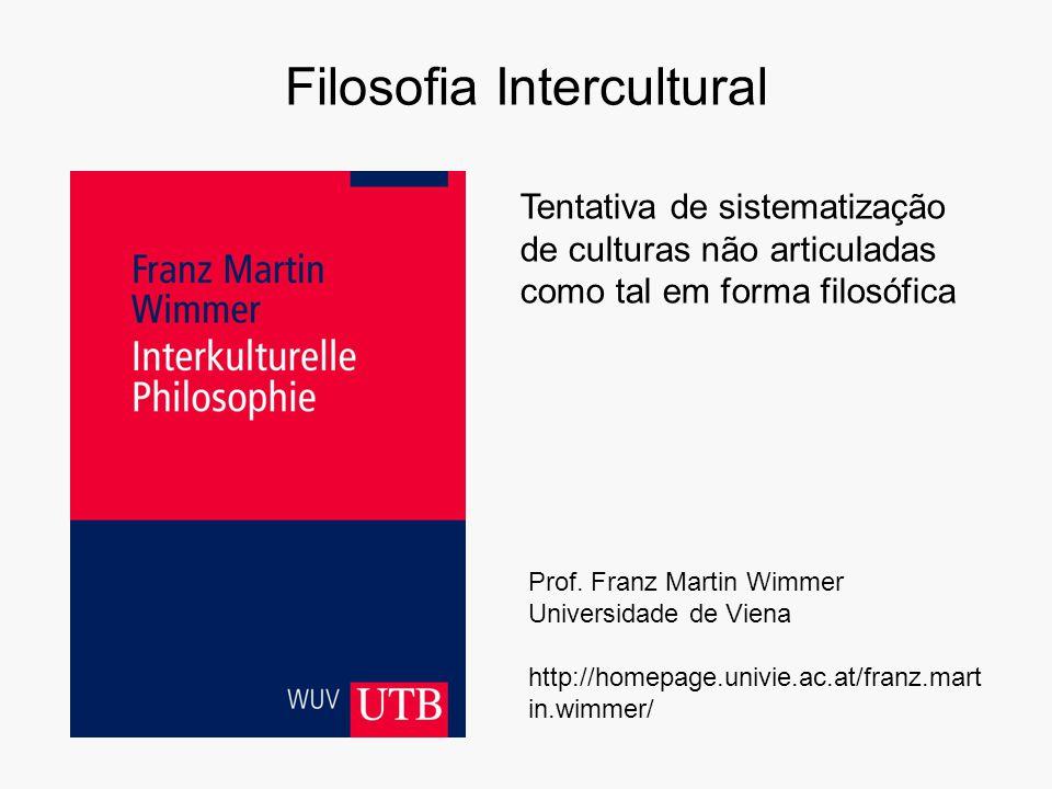 Filosofia Intercultural Prof. Franz Martin Wimmer Universidade de Viena http://homepage.univie.ac.at/franz.mart in.wimmer/ Tentativa de sistematização