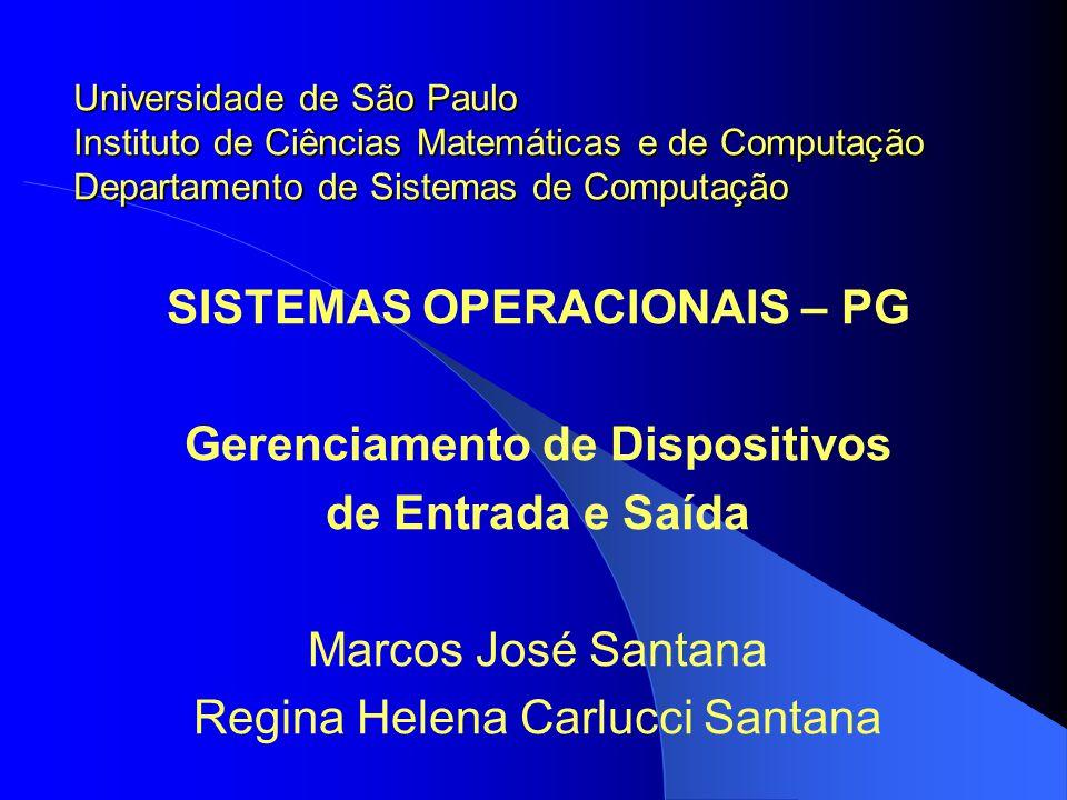 SISTEMAS OPERACIONAIS – PG Gerenciamento de Dispositivos de Entrada e Saída Marcos José Santana Regina Helena Carlucci Santana Universidade de São Pau