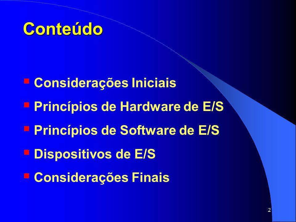 23 Princípios de Hardware de E/S Existe uma terceira maneira: híbrida Registradores associados a portas; Buffers mapeados na memória; Pentium: endereços de 640k a 1M para buffers; portas de E/S de 0 a 64k para registradores; Instruções em C; Registradores são apenas variáveis na memória;